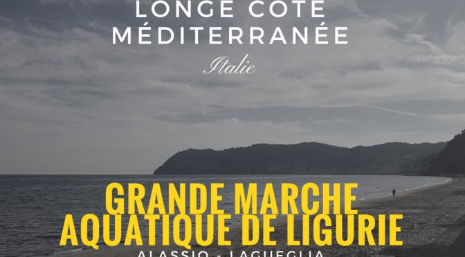 GRANDE MARCHE AQUATIQUE de LIGURIE (ITALIE) – 20-21 janvier 2018
